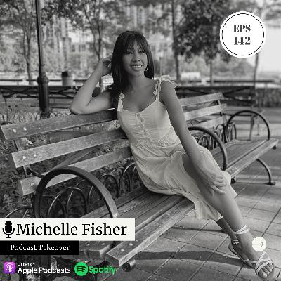 EPS 142 Podcast Takeover w/ Michelle Fisher