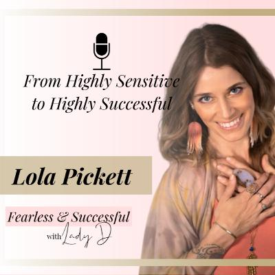 Episode #36: Lola Picket - From Highly Sensitive to Highly Successful