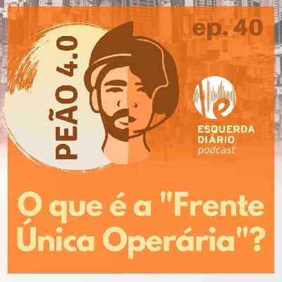 """190: Peão 4.0 - O que é a """"Frente Única Operária""""?"""