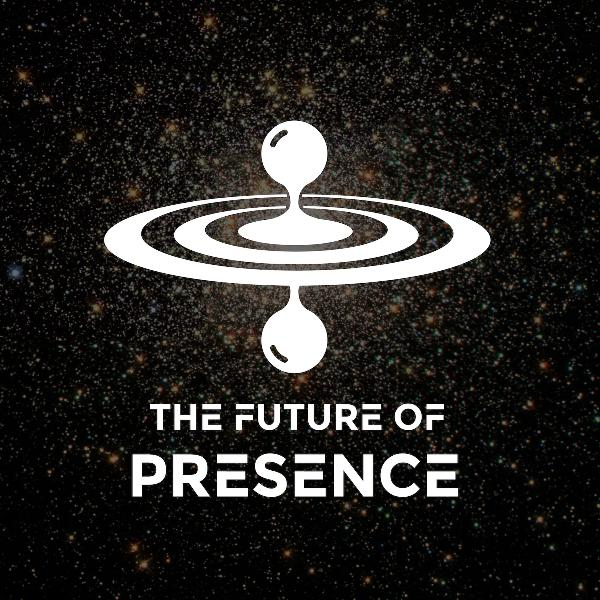 Ep. 34 - The Future of Presence