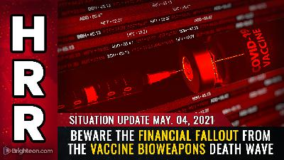 Situation Update, May 4th, 2021 - Beware the financial FALLOUT from the vaccine bioweapons death wave