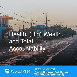 326: Health, (Big) Wealth, and Total Accountability With David Osborn, Pat Hiban, Tim Rhode (and Josh!)