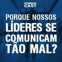 #07 - Porque nossos lideres se comunicam tão mal? | Ricardo Silva Voz