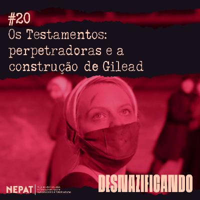#20 - Os Testamentos: perpetradoras e a construção de Gilead