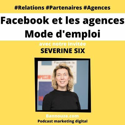 #53 : FaceBook > Comment Facebook gère ses relations avec les agences digitales?