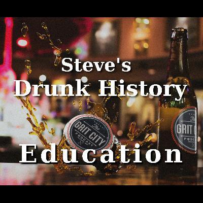Steve's Drunk History - Education