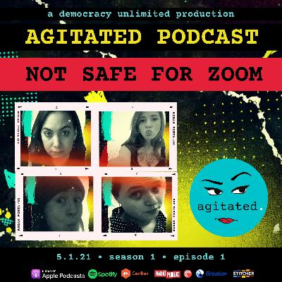 agitated. S1 Ep.1 - Not Safe For Zoom