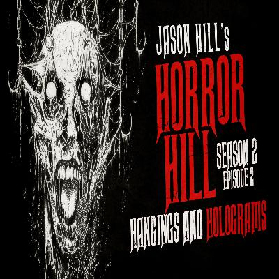 "2: S2E02 – ""Hangings and Holograms"" – Horror Hill"