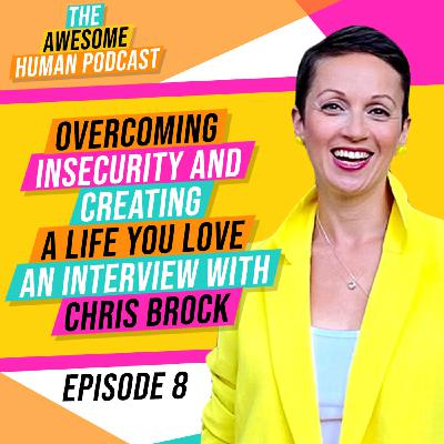 Overcoming Insecurity To Create A Life You Love - with Chris Brock