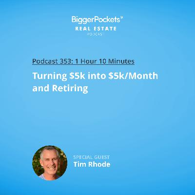 353: Turning $5k into $5k/Month and Retiring at 40 with Tim Rhode