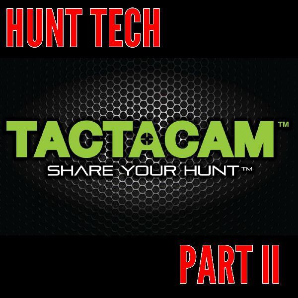 262 The Hunting Action Camera -Tactacam - Aaron Stonehocker - Hunt Tech Part II