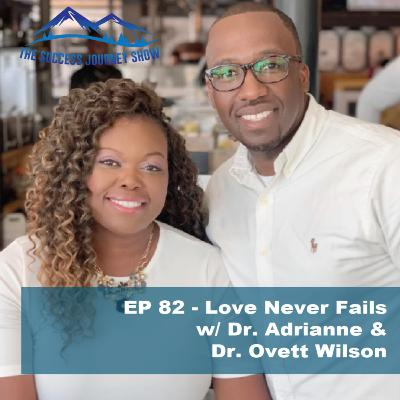 EP 82 - Love Never Fails w/ Dr. Adrianne &  Dr. Ovett Wilson