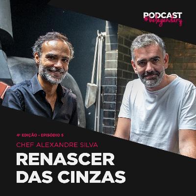 Alexandre Silva - RENASCER DAS CINZAS - #belegendary PODCAST - Ep. 5 - 4ª Ed