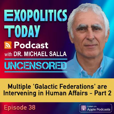 Multiple 'Galactic Federations' are Intervening in Human Affairs - Part 2