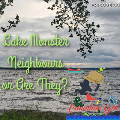Lake Monster Neighbours or Are They?