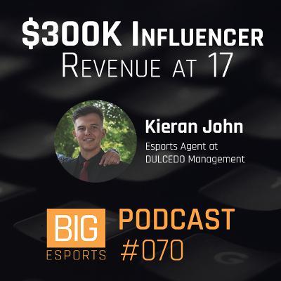 #070 - $300K Influencer Revenue at 17 with Kieran John - Esports Agent at DULCEDO Management