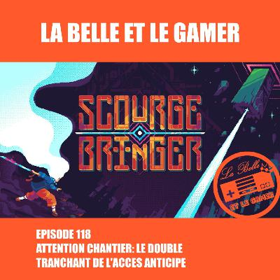 Episode 118: Attention Chantier: Le Double Tranchant de l'Accès Anticipé