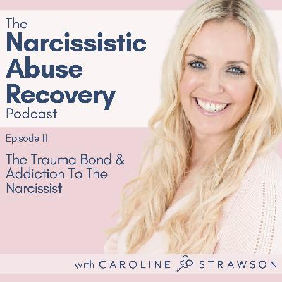 011 The Trauma Bond & Addiction To The Narcissist