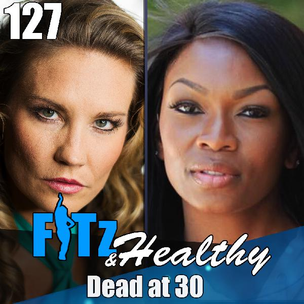 Dead at 30 | Podcast 127 of FITz & Healthy