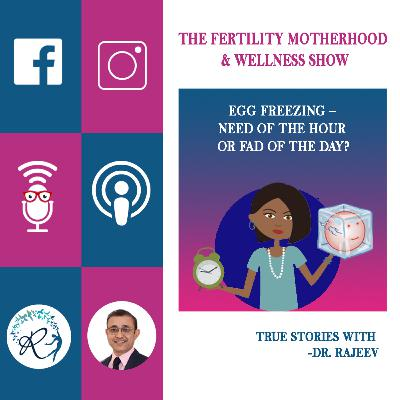 Egg Freezing - Need of the hour or Fad of the day?