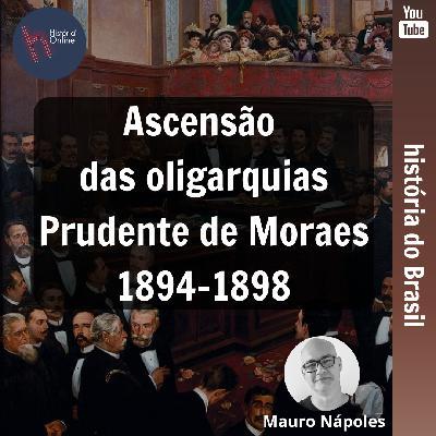Ascensão das oligarquias: Prudente de Moraes (1894-98)