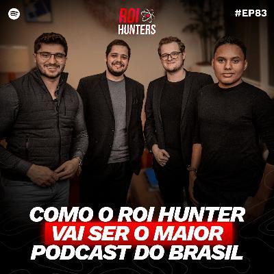 Como o ROI Hunter vai ser o MAIOR podcast do Brasil | ROI Hunters #83