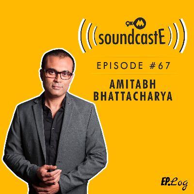 Ep.67: 9XM SoundcastE - Amitabh Bhattacharya