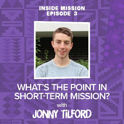 What's the point in short-term mission? with Jonny Tilford