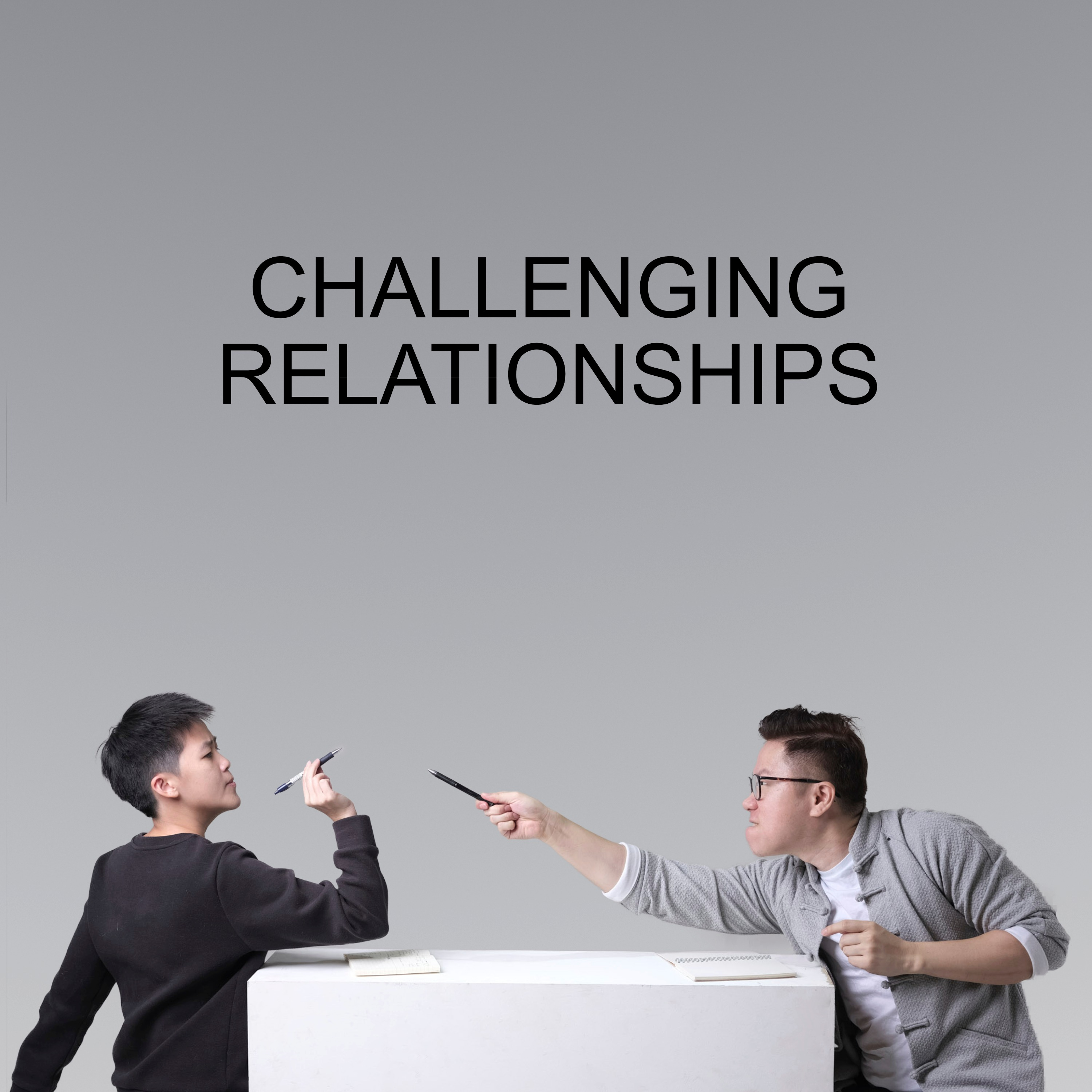 Ep #17 - Managing Challenging Relationships