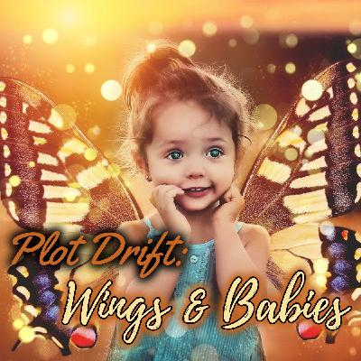 Plot Drift: Wings & Babies