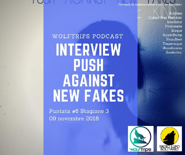 WolfTrips 3×06 – Intervista con Push Against New Fakes