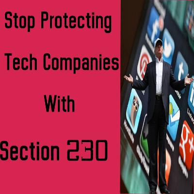 Stop Protecting Tech Companies With Section 230