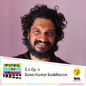 S02 E01: Sanal Kumar Sasidharan