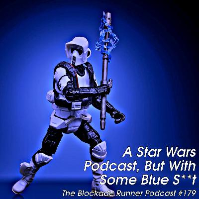 A Star Wars Podcast, But With Some Blue S**t - The Blockade Runner Podcast #179