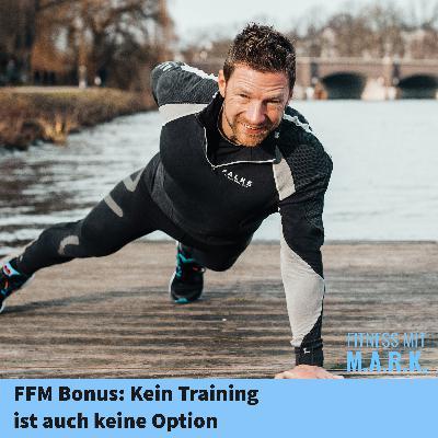 FMM Bonus : Kein Training ist auch keine Lösung!