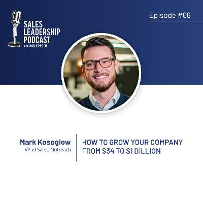 Episode 66: #66: Mark Kosoglow of Outreach — How to Grow Your Company From $34 to $1 Billion