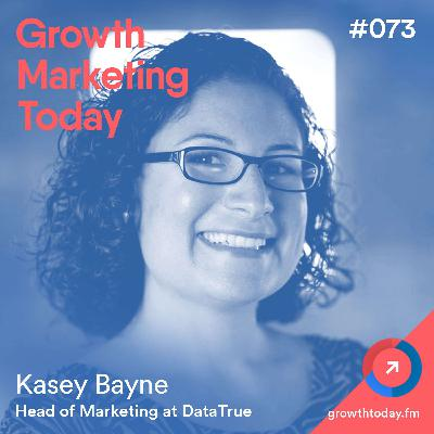 SMBs vs. Enterprise: Adapting Your Marketing Strategy For Different Company Size with Kasey Bayne, Head of Marketing at DataTrue (GMT073)