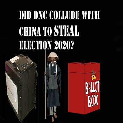 Did DNC Collude With China To Steal Election 2020?