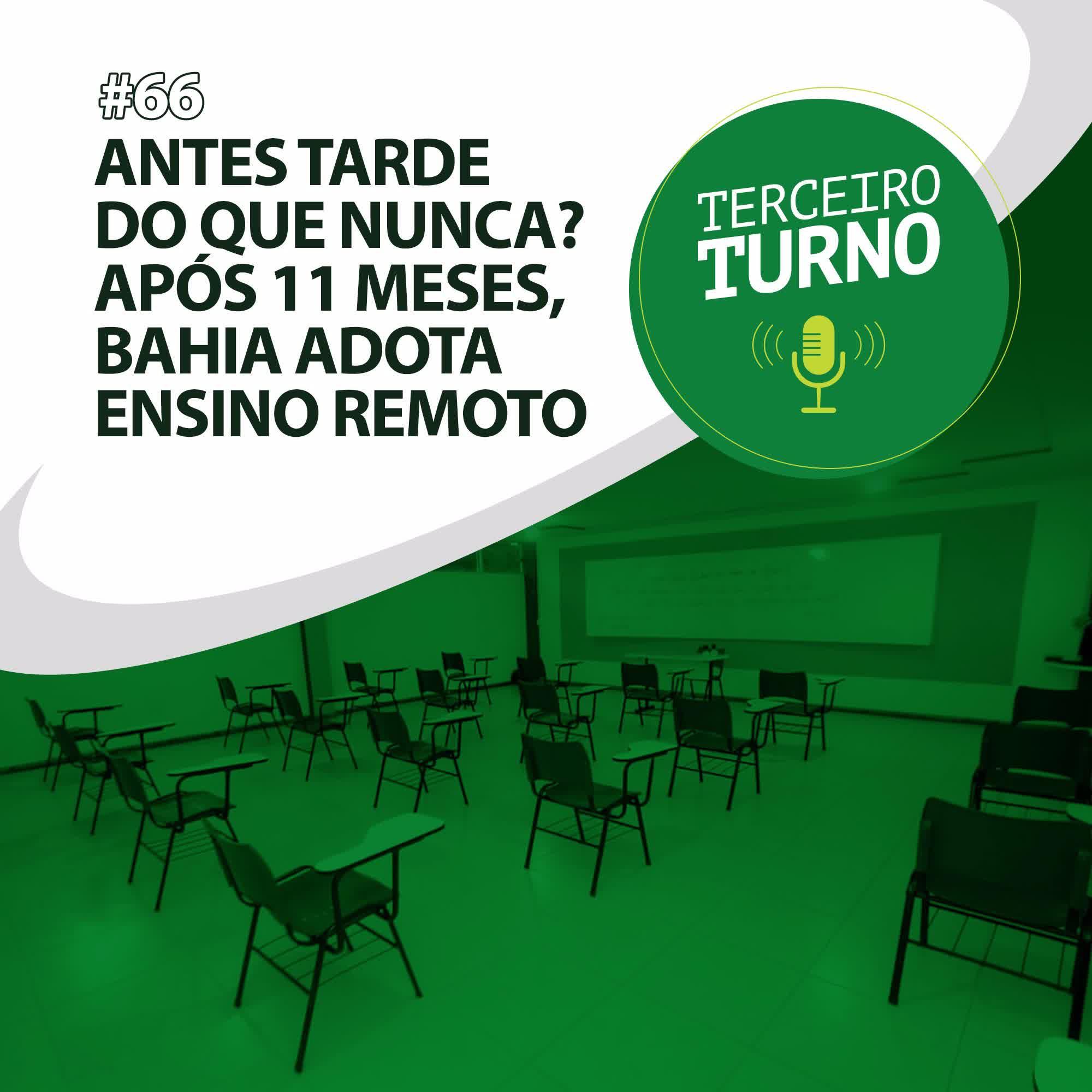 Terceiro Turno #66: Antes tarde do que nunca? Após 11 meses, Bahia adota ensino remoto