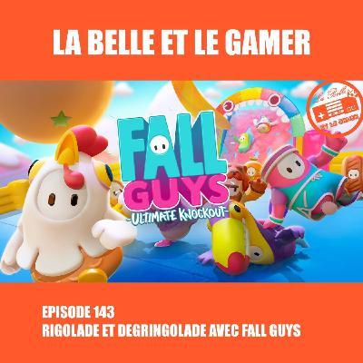 Episode 143: Rigolade et Dégringolade avec Fall Guys