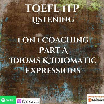 TOEFL iTP | 1 on 1 Coaching | Listening Part A | Idioms & Idiomatic Expressions