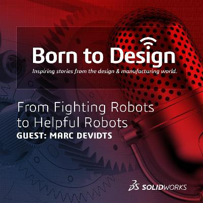 From Fighting Robots to Helpful Robots with Marc DeVidtz - Ep12