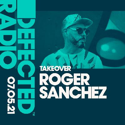 Defected Radio Show: Roger Sanchez Takeover - 07.05.21