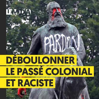 Antiracisme : déboulonner le passé colonial - Guillaume Mazeau