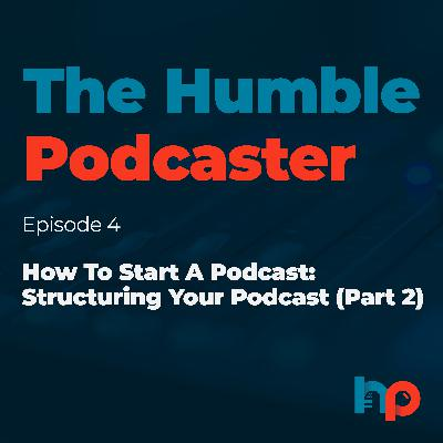 How To Start A Podcast: Structuring Your Podcast (Part 2)
