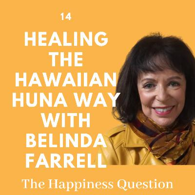 Healing the Hawaiian Huna Way with Belinda Farrell | EP 14 (S2, EP 9)