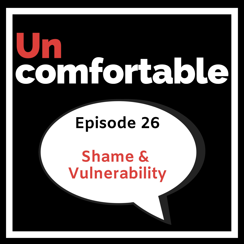 Episode 26 - Shame & Vulnerability