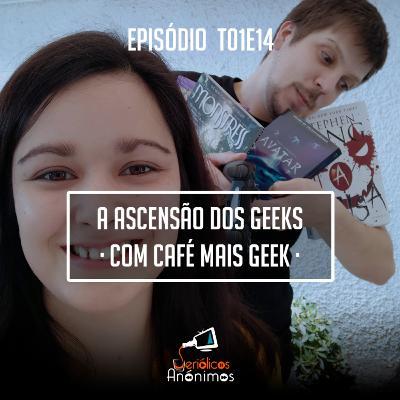 T01E14 - A Ascensão dos Geeks (com Café Mais Geek)