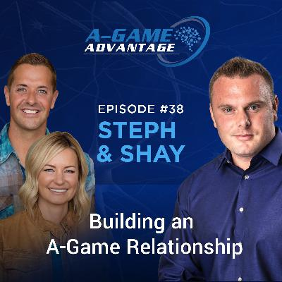 038 - Steph & Shay - Building an A-Game Relationship