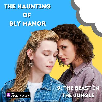 The Haunting of Bly Manor 9: The Beast in the Jungle